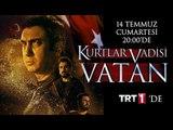 Kurtlar Vadisi Vatan 14 Temmuz Cumartesi TRT1'de!