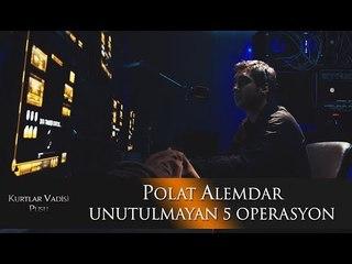 Polat Alemdar'ın Unutulmayan 5 Operasyonu!