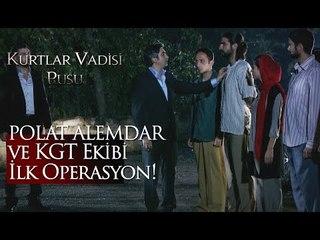 Polat Alemdar ve KGT ekibi ilk operasyon!
