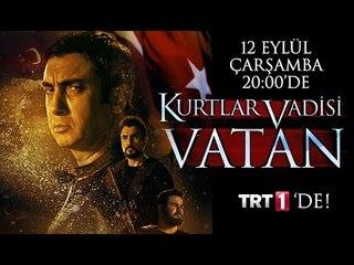 Kurtlar Vadisi Vatan 12 Eylül Çarşamba akşamı TRT1'de!