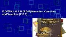 D.O.W.N.L.O.A.D [P.D.F] Mummies, Cannibals and Vampires [P.D.F]