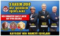 3 KASIM 2018 KAY TV BU ŞEHRİN IŞIKLARI KAYSERİ'NİN MANEVİ IŞIKLARI
