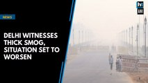 Delhi witnesses thick smog, situation set to worsen