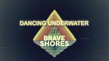 Brave Shores - Dancing Underwater