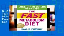 D.O.W.N.L.O.A.D [P.D.F] The Fast Metabolism Diet: Lose Up to 20 Pounds in 28 Days: Eat More Food