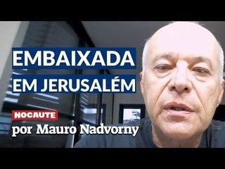 O BRASIL TEM MUITO A PERDER TRANSFERINDO SUA EMBAIXADA PARA JERUSALÉM