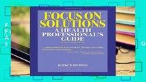 F.R.E.E [D.O.W.N.L.O.A.D] Focus on Solutions: A Health Professional s Guide 2016 [A.U.D.I.O.B.O.O.K]