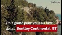 On a goûté pour vous au luxe de la Bentley Continental GT