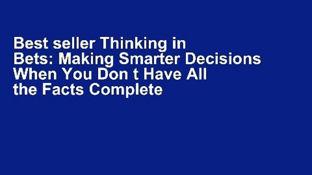 Best seller Thinking in Bets: Making Smarter Decisions When You Don t Have All the Facts Complete