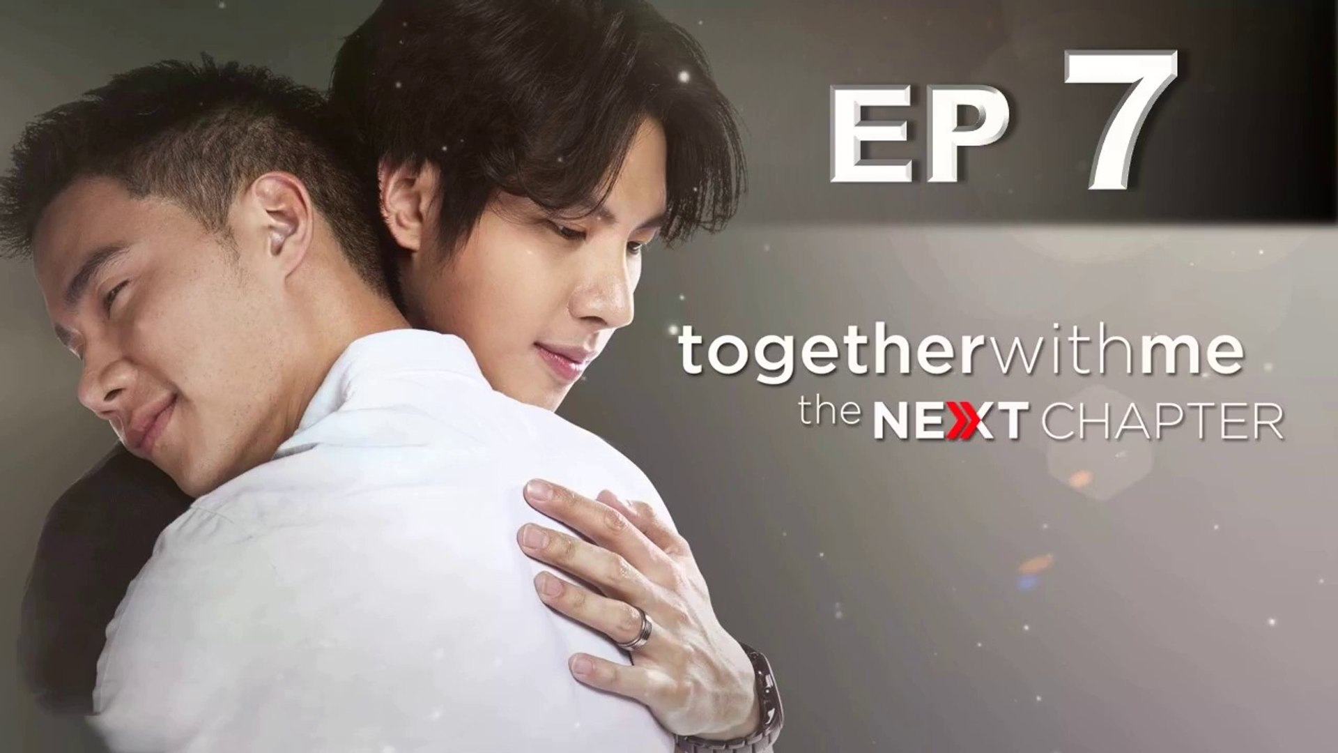 Together With Me, The Next Chapter EP 7 (7th Nov)