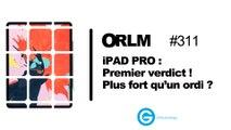 ORLM-311 : iPad Pro, premier verdict ! Plus fort qu'un ordi ?