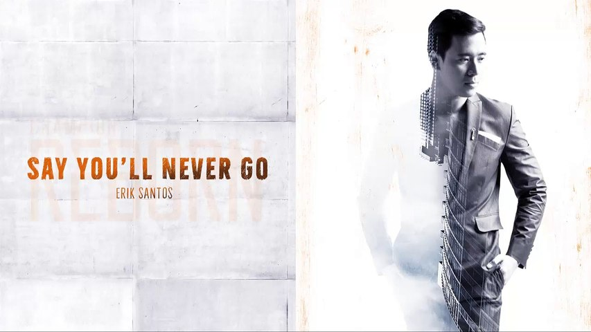 Erik Santos - Say You'll Never Go (Audio)