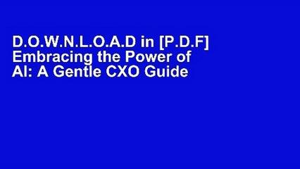 D.O.W.N.L.O.A.D in [P.D.F] Embracing the Power of AI: A Gentle CXO Guide [F.u.l.l Pages]