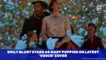 Emily Blunt Stars as Mary Poppins on Latest 'Vogue' Cover