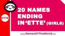 20 girl names ending in ETTE - the best baby names - www.namesoftheworld.net