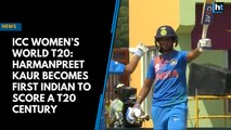 ICC Women's World T20: Harmanpreet Kaur becomes first Indian to score a T20 century