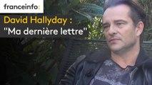 "David Hallyday : ""Ma dernière lettre"""