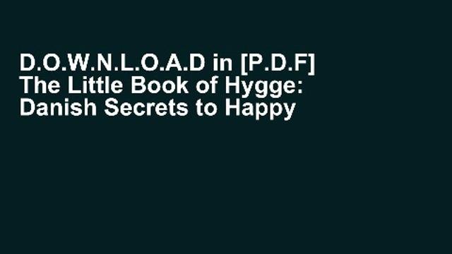 D.O.W.N.L.O.A.D in [P.D.F] The Little Book of Hygge: Danish Secrets to Happy Living F.U.L.L
