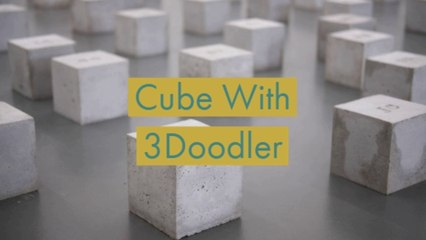 How To Make A Cube With The 3Doodler