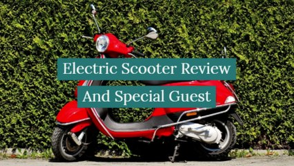 Electric Scooter Review And Special Guest
