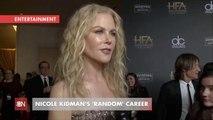 Nicole Kidman Calls Her Career Random And Weird