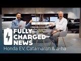 Honda EV, Catamaran & a-ha | Fully Charged News