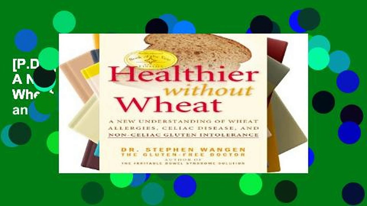 [P.D.F] Healthier Without Wheat: A New Understanding of Wheat Allergies, Celiac Disease, and