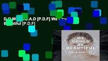 D.O.W.N.L.O.A.D [P.D.F] We Could Be Beautiful [P.D.F]