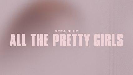 Vera Blue - All The Pretty Girls