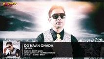 Do Naan Ohada | Full Audio Song | Yarrian | Chati Mann | Latest Punjabi SongDo Naan Ohada | Full Audio Song | Yarrian | Chati Mann | Latest Punjabi Song