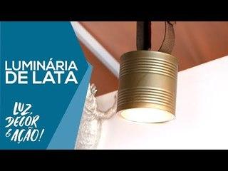Aprenda a fazer 2 Luminárias usando Latas! DIY - Luz, Decor & Ação!