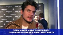John Mayer Made 'Quite a Fool' of Himself at Drake's Birthday Party