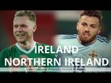 Republic Of Ireland v Northern Ireland - International Friendly Match Preview