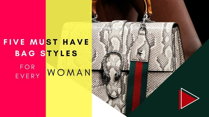 5 Must Have Bags For Every Woman