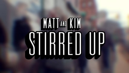 Matt and Kim - Stirred Up