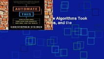 [P.D.F] Automate This: How Algorithms Took Over Our Markets, Our Jobs, and the World [E.B.O.O.K]