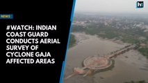 #Watch: Indian Coast Guard conducts aerial survey of Cyclone Gaja affected areas