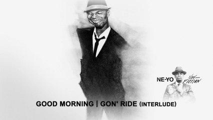 Ne-Yo - Good Morning/Gon' Ride (Interlude)