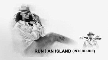 Ne-Yo - Run/An Island (Interlude)