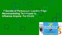 7 Secrets of Persuasion: Leading-Edge Neuromarketing Techniques to Influence Anyone  For Kindle