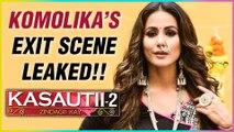 Hina Khan EXIT SCENE From Kasautii Zindagii Kay 2 Revealed