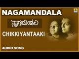 Chikkiyantaaki | Nagamandala Kannada Movie | Prakash Rai, Vijayalakshmi