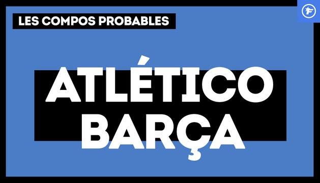 Atlético - Barça : les compos probables