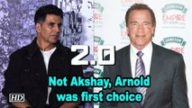 Not Akshay, Arnold was Director's first choice for '2.0'