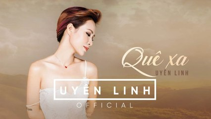 Quê Xa (Lyrics Video) | Uyên Linh