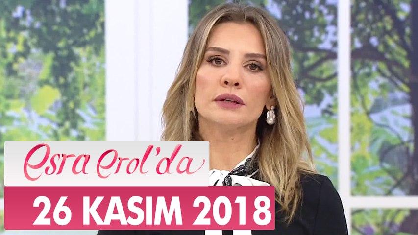 Esra Erol'da 26 Kasım 2018 - Tek Parça