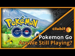 Pokemon Go, Are We Still Playing? - Clubit TV Show