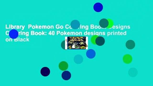 Library  Pokemon Go Coloring Book: Designs Coloring Book: 40 Pokemon designs printed on Black