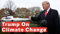 Trump Rejects Climate Change Report By His Own Administration: 'I Don't Believe It'