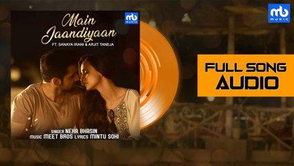 Main Jaandiyaan - Audio   Meet Bros ft. Neha Bhasin   Piyush   Sanaya Irani, Arjit Taneja